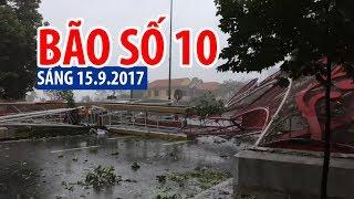Tin nóng | Bão số 10 đang gây thiệt hại tại miền Trung