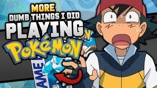 More Dumb Things I Did Playing Pokemon As A Kid
