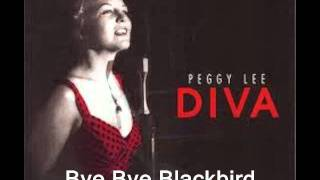 Bye Bye Blackbird  : Peggy Lee.