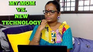 MY MOM VS NEW TECHNOLOGY