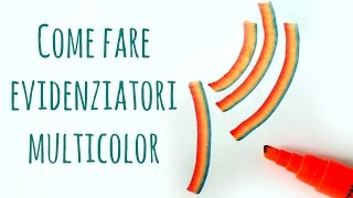 Back to School #2: Come fare Evidenziatori Multicolor  -Arte per Te