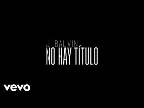 J. Balvin - No Hay Título