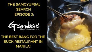 BEST BANG FOR THE BUCK RESTAURANT IN MANILA | GEONBAE MODERN KOREAN | Samgyupsal Search Ep 3