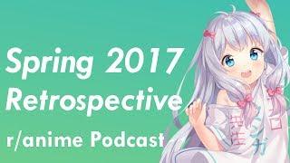 Spring 2017 Anime Retrospective - The /r/Anime Podcast