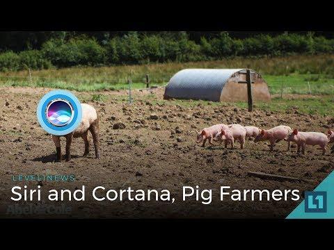 Level1 News February 20 2018: Siri & Cortana, The Pig Farmers