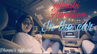 Gulaabi Aankhen Shape Of You In The Car Ft Dhvani Bhanushali