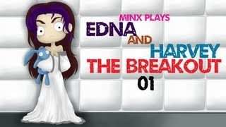 Minx Plays | Edna & Harvey: The Breakout | 01