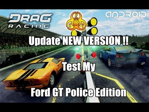 Drag Racing Update NEW VERSION !! Test My Ford GT Police Edition