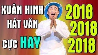 Xuân Hinh Hát Văn Cực Hay 2018 - 11 Bài Hát Văn Hay Nhất 2018 - Hát Văn Hầu Đồng 2018