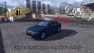 Euro Truck Simulator 2 Amazing Audi Car Mod! (Drive An Actual Car In ETS2!)