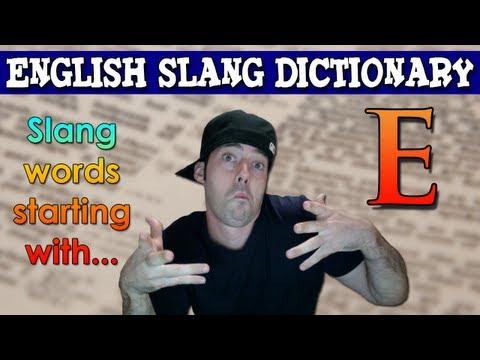English Slang Dictionary – E – Slang Words Starting With E – English Slang Alphabet