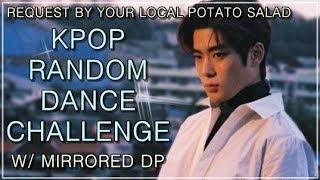 KPOP RANDOM DANCE CHALLENGE   w/ mirrored DP   Request by Your Local Potato Salad