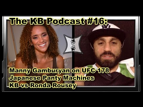 Karyn Bryant Podcast 16 UFC 178s Manny Gamburyan Japanese Panty Machines  Getting Hit By Rond