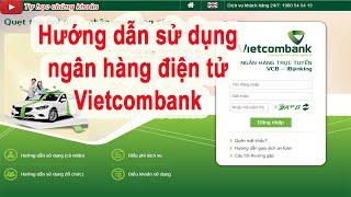 Hướng dẫn Sử dụng ngân hàng điện tử Vietcombank