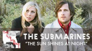Watch Submarines The Sun Shines At Night video