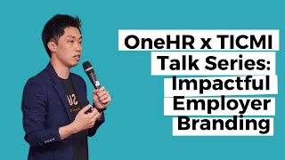 OneHR x TICMI Talk Series: Impactful Employer Branding