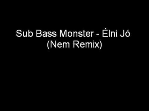 Sub Bass Monster - Élni Jó (Nem Remix)