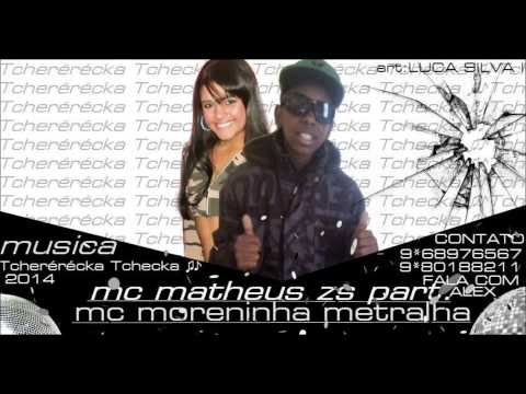 Mc Matheus Zs & Mc Moreninha Metralha - Tchérereca tchéca - Dj Felipe do Cdc