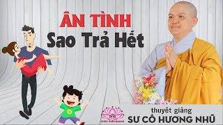Ân Tình Sao Trả Hết ( Cảm động Quá ) - Sư Cô Hương Nhũ thuyết giảng