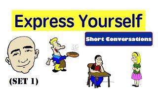 Express Yourself | Short Conversations | Set 1 | English Speaking Practice | ESL | EFL | ELL