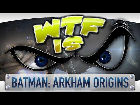 ► WTF Is... - Batman: Arkham Origins ?