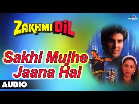 Zakhmi Dil : Sakhi Mujhe Jaana Hai Full Audio Song | Akshay...