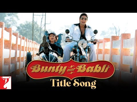 Bunty Aur Babli - Full Title Song