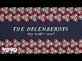 The Decemberists - Why Would I Now? (Audio)