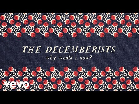 Decemberists - Why Would I Now
