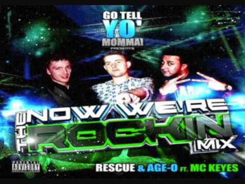 Rescue & Age-O ft. Keyes - The Now We're Rockin' Mix!!!