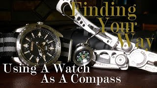 Finding Your Way:  Using A Watch As A Compass 12 & 24 Hour Hand