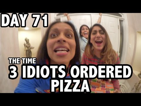 The Time 3 Idiots Ordered Pizza (Day 71)