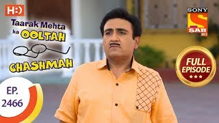 Taarak Mehta Ka Ooltah Chashmah - Ep 2466 - Full Episode - 14th May, 2018
