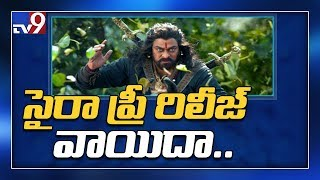 Chiranjeevi's 'Sye Raa' pre release event postponed to this date - TV9