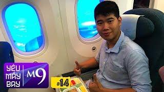 [M9] #14: Hoàng tăng động lần đầu đi Boeing 787 | Yêu Máy Bay
