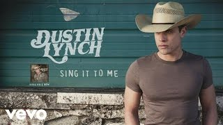 Dustin Lynch Sing It To Me