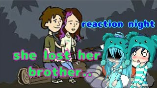 She lost her brother //reaction night//
