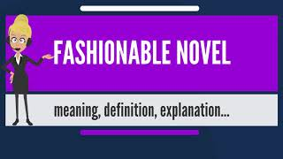What is FASHIONABLE NOVEL? What does FASHIONABLE NOVEL mean? FASHIONABLE NOVEL meaning & explanation