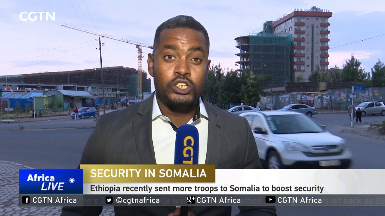 CGTN: Ethiopia Sends More Troops to Bolster AMISOM