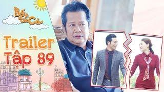 Bố là tất cả|trailer tập 89: Ba Hiếu thay đổi ý định khi Hoàng Khang quên mất việc cầu hôn Minh Thảo