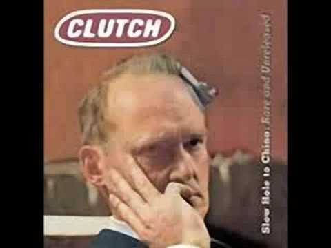 Clutch - Dig A Slow Hole To China