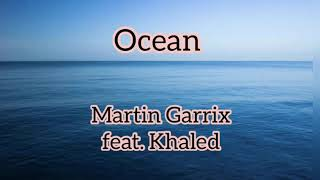 Martin Garrix Ft Khaled—Ocean (lyrics video)