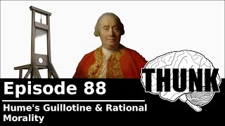 THUNK - 88. Hume's Guillotine & Rational Morality