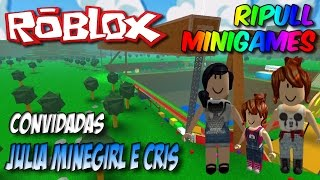 Roblox - Ripull Minigames (ft. Julia Minegirl e Cris)