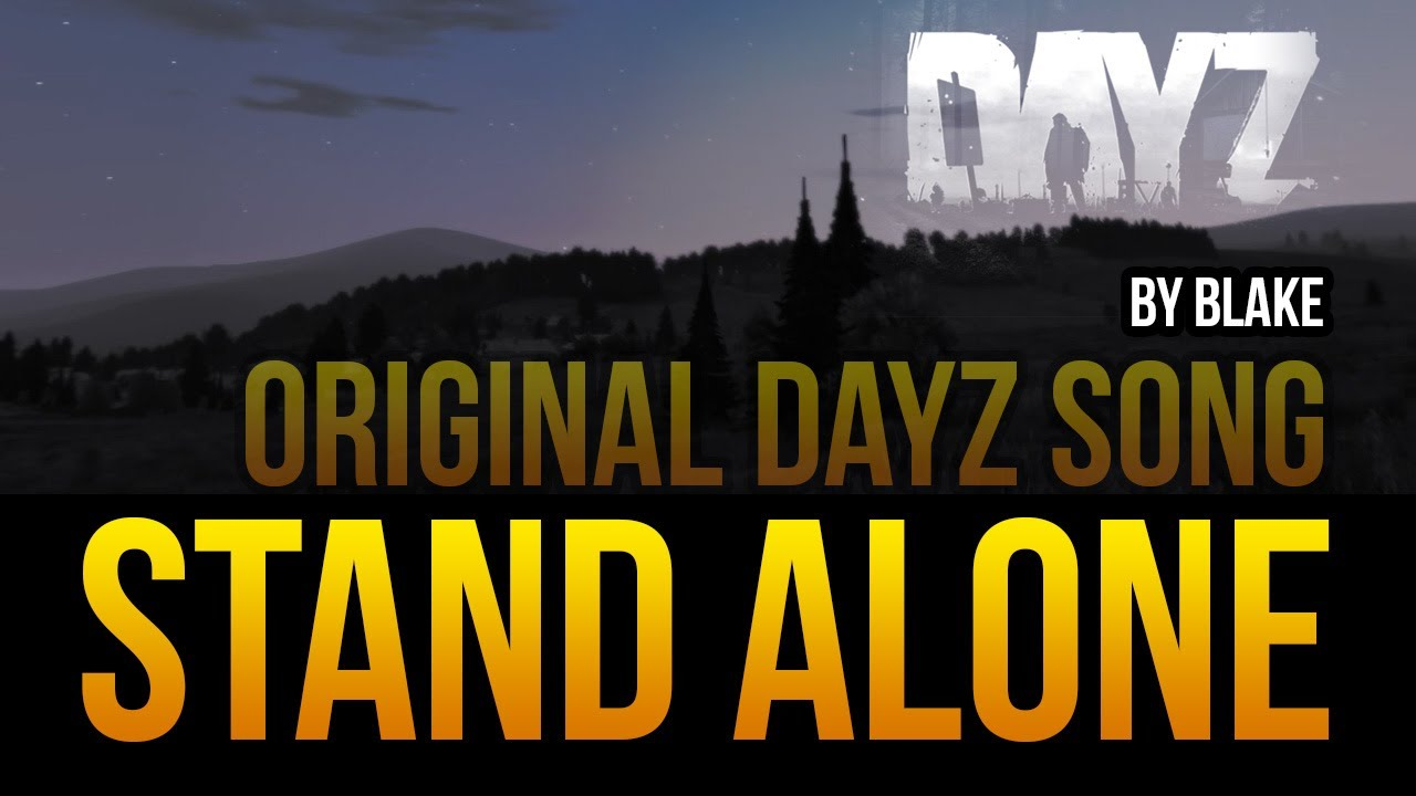 Blake stand alone original dayz song youtube for Stand salon original
