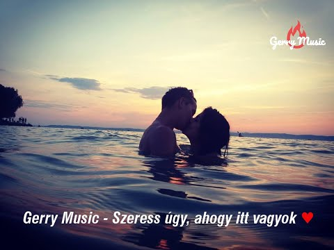 Gerry Music  -  Szeress úgy, Ahogy Itt Vagyok (Official Music Video)
