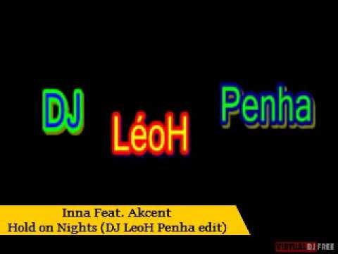 Inna Feat  Akcent  Hold On Nights (dj Leoh Penha Edit) video