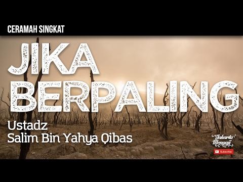 Ceramah Singkat : Jika Berpaling - Ustadz Salim Bin Yahya Qibas