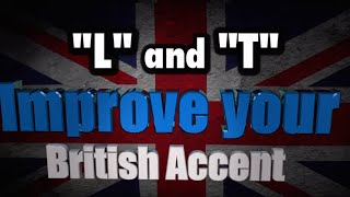 "How to Get a British Accent - Lesson 7 - ""L and T pronunciation"""