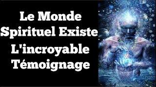 Le Monde Spirituel Existe - L'incroyable Témoignage